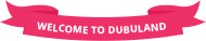 welcome to dubuland